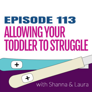Ep. 113: Allowing Your Toddler to Struggle